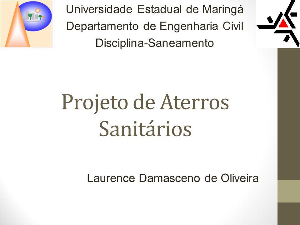 Projeto de Aterros Sanitários Universidade Estadual de Maringá Departamento de Engenharia Civil Disciplina-Saneamento Laurence Damasceno de Oliveira