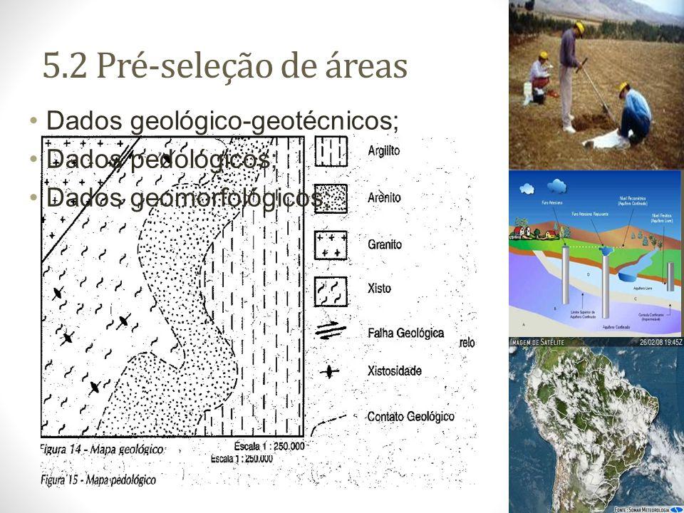 5.2 Pré-seleção de áreas Dados geológico-geotécnicos; Dados pedológicos; Dados geomorfológicos;