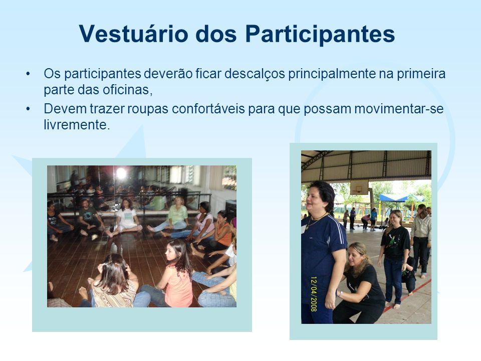 Vestuário dos Participantes Os participantes deverão ficar descalços principalmente na primeira parte das oficinas, Devem trazer roupas confortáveis p