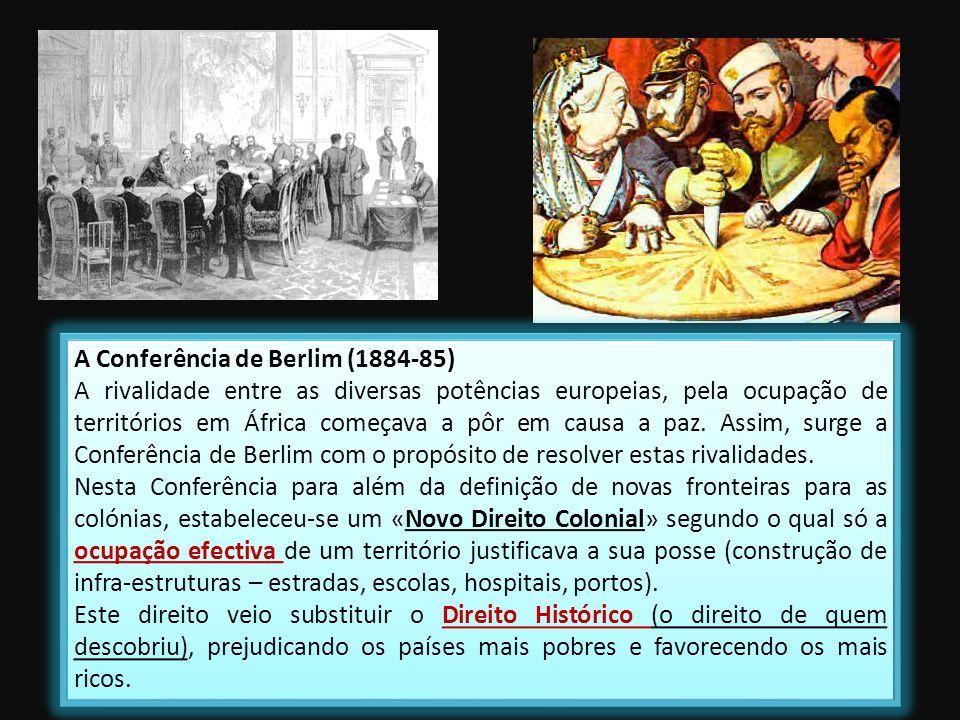 A Conferência de Berlim (1884-85) A rivalidade entre as diversas potências europeias, pela ocupação de territórios em África começava a pôr em causa a paz.