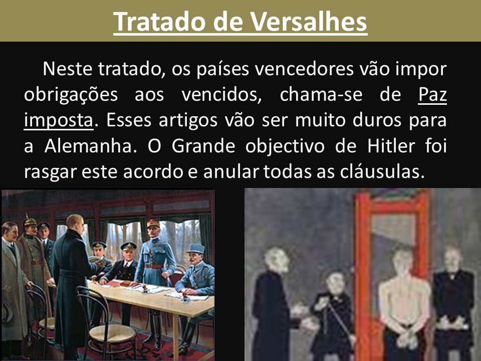 Tratado de Versalhes Neste tratado, os países vencedores vão impor obrigações aos vencidos, chama-se de Paz imposta.