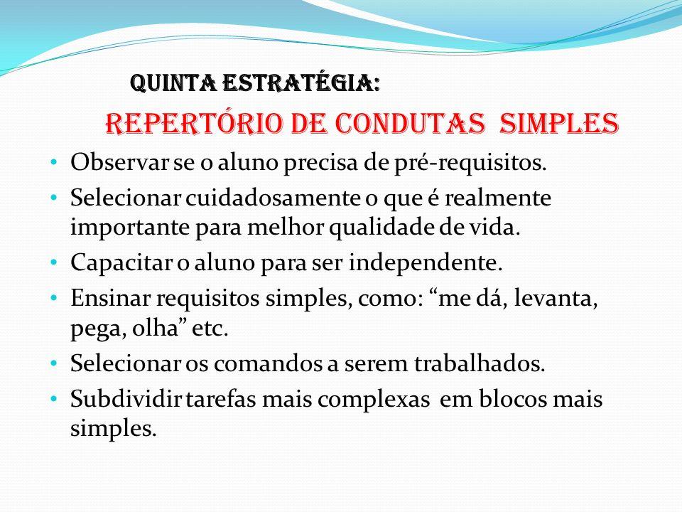 Quinta estratégia: Repertório de condutas simples Observar se o aluno precisa de pré-requisitos. Selecionar cuidadosamente o que é realmente important