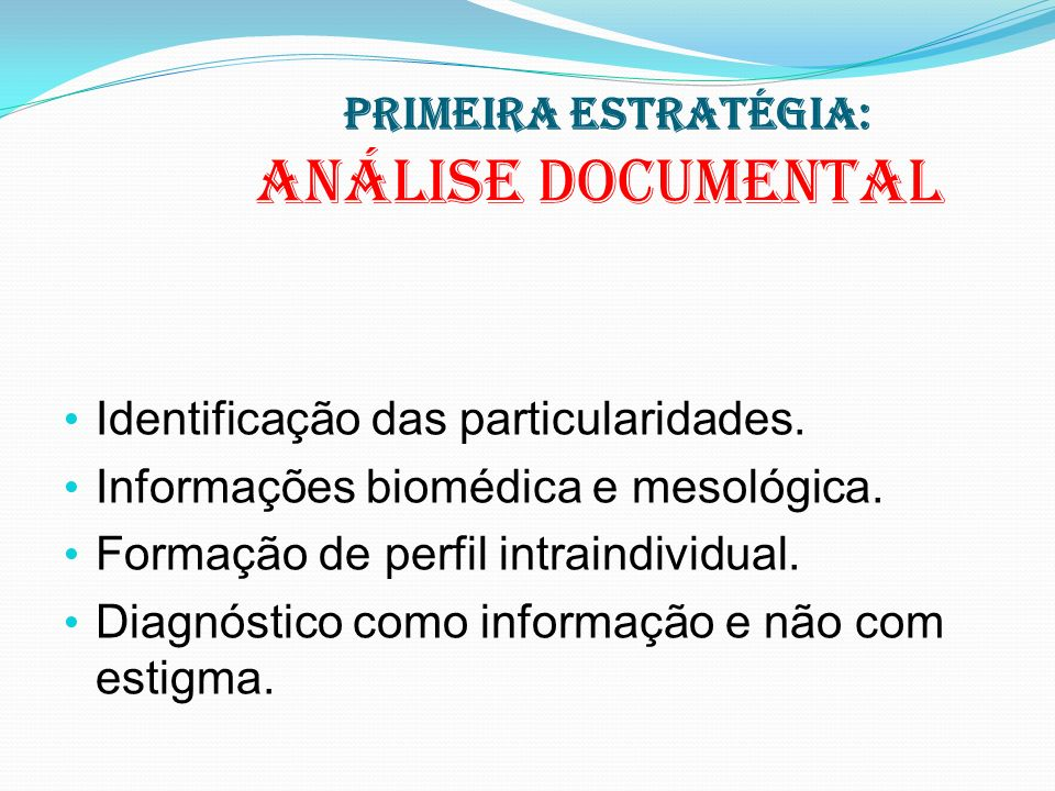 PRIMEIRA ESTRATÉGIA: Análise documental Identificação das particularidades. Informações biomédica e mesológica. Formação de perfil intraindividual. Di