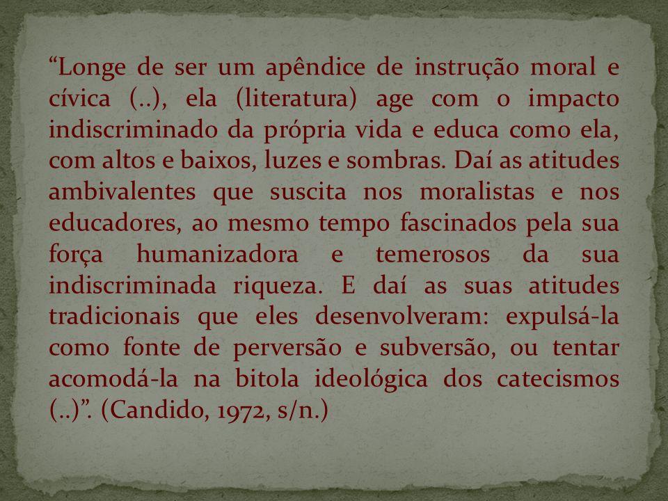 Longe de ser um apêndice de instrução moral e cívica (..), ela (literatura) age com o impacto indiscriminado da própria vida e educa como ela, com alt