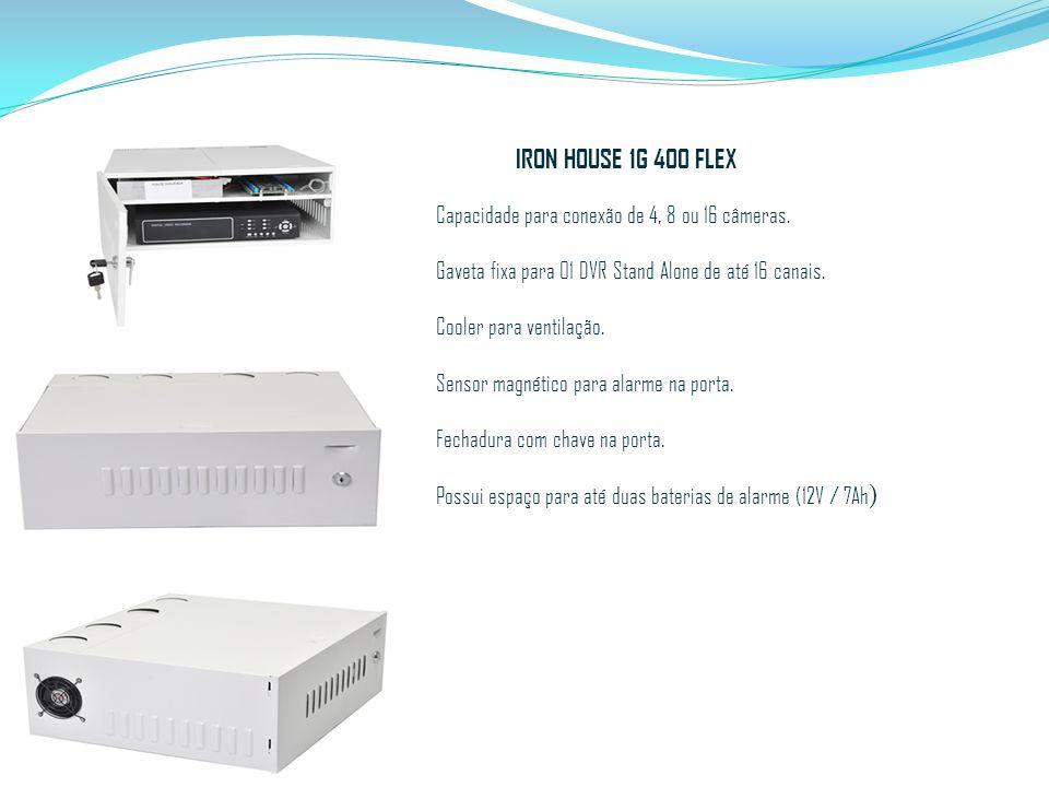 IRON HOUSE 1G 400 FLEX Capacidade para conexão de 4, 8 ou 16 câmeras. Gaveta fixa para 01 DVR Stand Alone de até 16 canais. Cooler para ventilação. Se