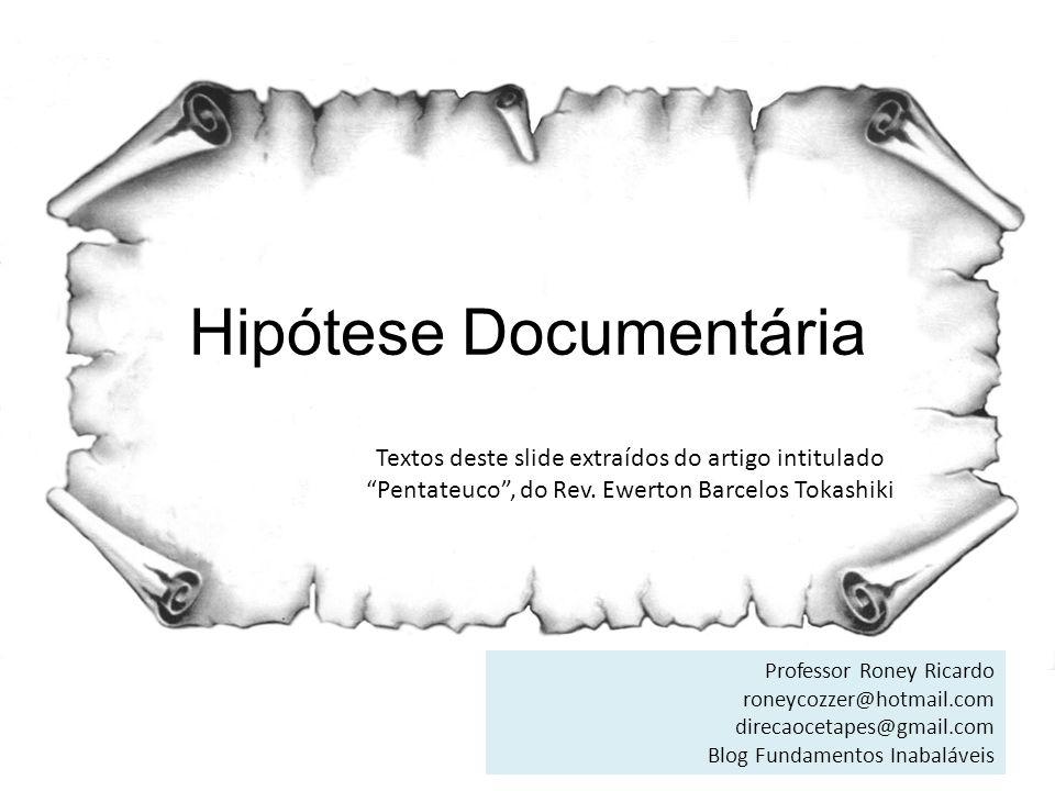 Hipótese Documentária Textos deste slide extraídos do artigo intitulado Pentateuco, do Rev. Ewerton Barcelos Tokashiki Professor Roney Ricardo roneyco