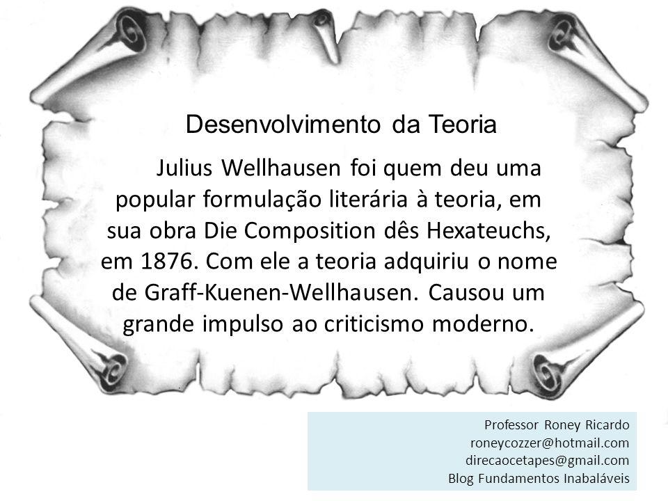 Desenvolvimento da Teoria Julius Wellhausen foi quem deu uma popular formulação literária à teoria, em sua obra Die Composition dês Hexateuchs, em 187