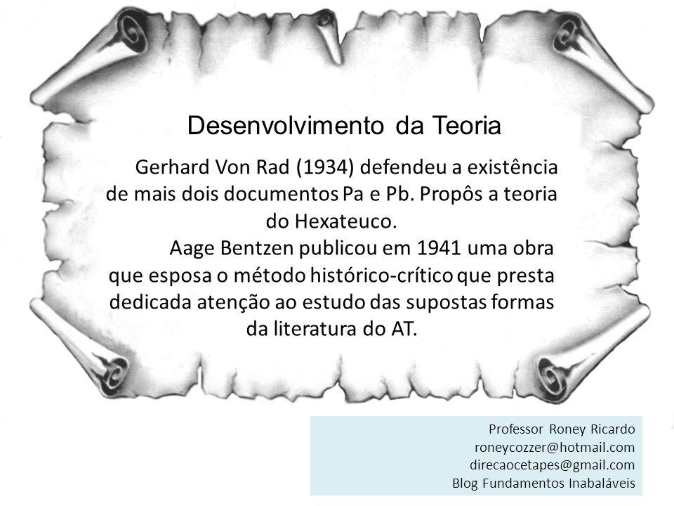 Desenvolvimento da Teoria Gerhard Von Rad (1934) defendeu a existência de mais dois documentos Pa e Pb. Propôs a teoria do Hexateuco. Aage Bentzen pub