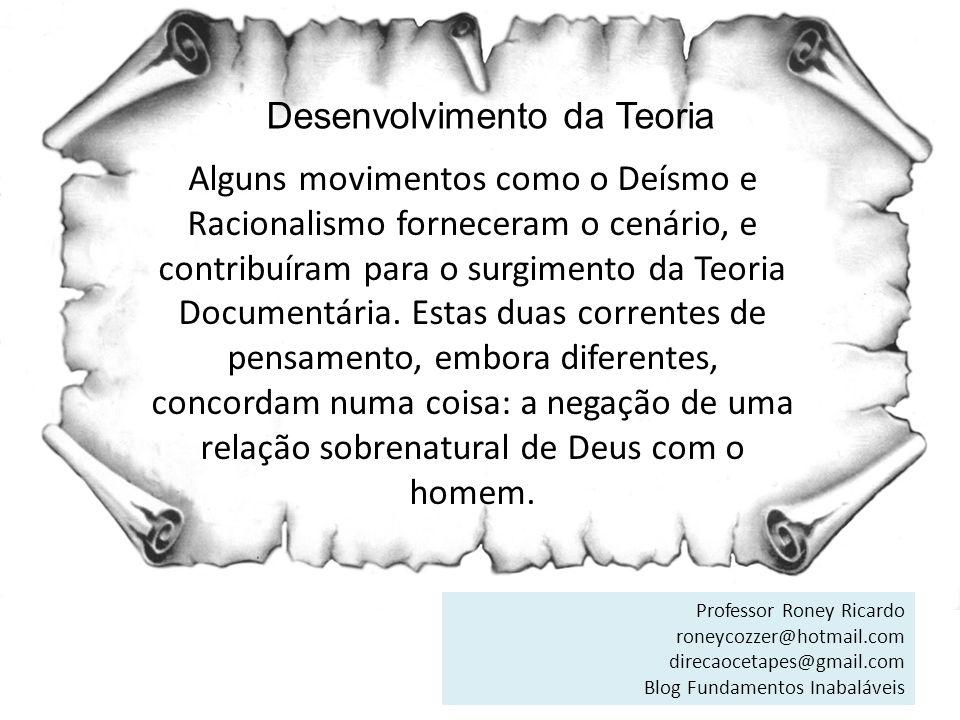 Desenvolvimento da Teoria Alguns movimentos como o Deísmo e Racionalismo forneceram o cenário, e contribuíram para o surgimento da Teoria Documentária