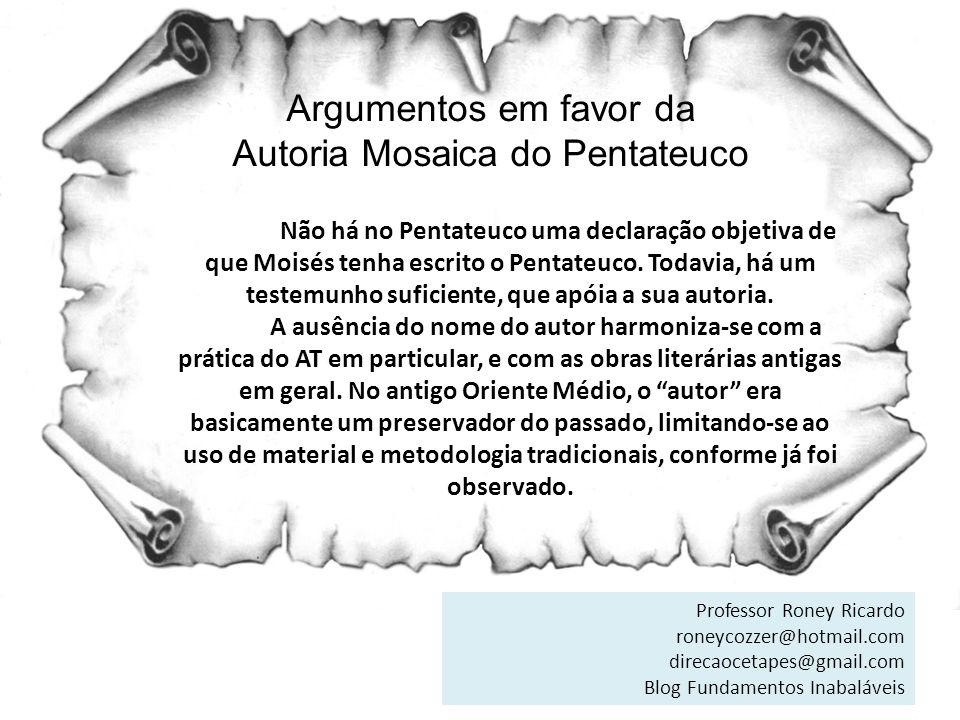 Argumentos em favor da Autoria Mosaica do Pentateuco Não há no Pentateuco uma declaração objetiva de que Moisés tenha escrito o Pentateuco. Todavia, h