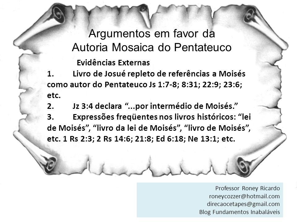 Argumentos em favor da Autoria Mosaica do Pentateuco Evidências Externas 1. Livro de Josué repleto de referências a Moisés como autor do Pentateuco Js