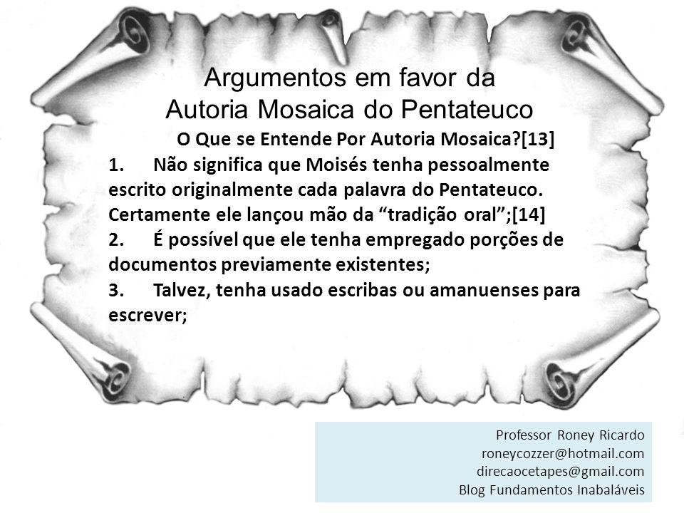 Argumentos em favor da Autoria Mosaica do Pentateuco O Que se Entende Por Autoria Mosaica?[13] 1. Não significa que Moisés tenha pessoalmente escrito
