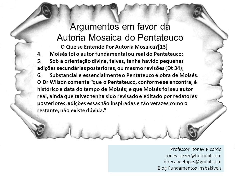 Argumentos em favor da Autoria Mosaica do Pentateuco O Que se Entende Por Autoria Mosaica?[13] 4. Moisés foi o autor fundamental ou real do Pentateuco