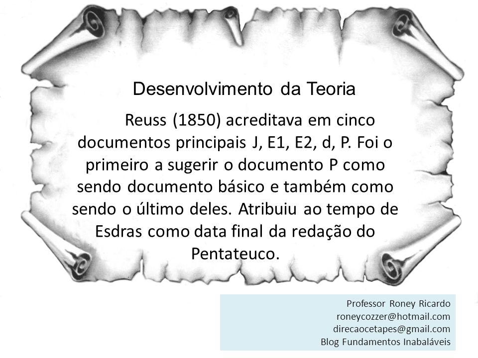 Desenvolvimento da Teoria Reuss (1850) acreditava em cinco documentos principais J, E1, E2, d, P. Foi o primeiro a sugerir o documento P como sendo do