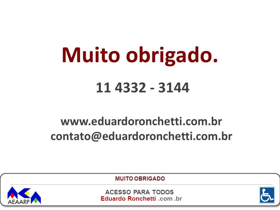 ACESSO PARA TODOS Eduardo Ronchetti.com.br 11 4332 - 3144 Muito obrigado. www.eduardoronchetti.com.br contato@eduardoronchetti.com.br MUITO OBRIGADO