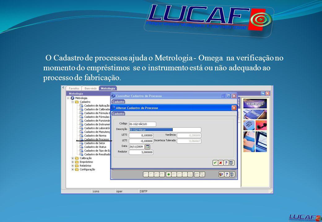 O Cadastro de processos ajuda o Metrologia - Omega na verificação no momento do empréstimos se o instrumento está ou não adequado ao processo de fabri