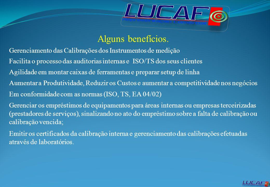 Alguns benefícios. Gerenciamento das Calibrações dos Instrumentos de medição Facilita o processo das auditorias internas e ISO/TS dos seus clientes Ag