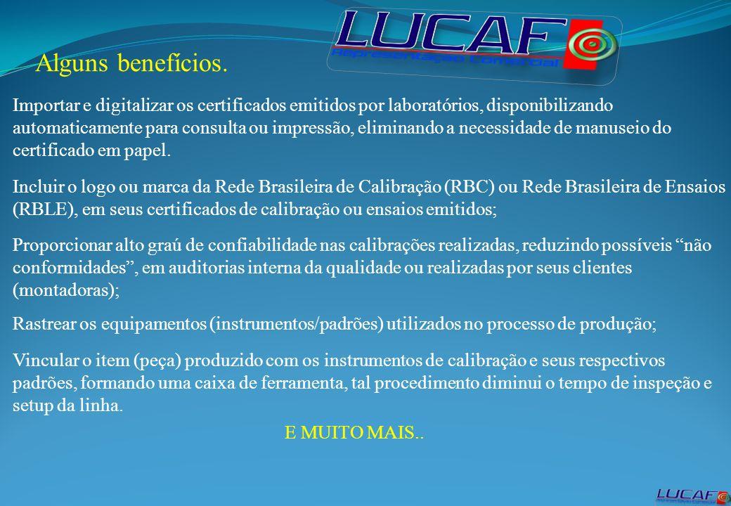 Alguns benefícios. Importar e digitalizar os certificados emitidos por laboratórios, disponibilizando automaticamente para consulta ou impressão, elim