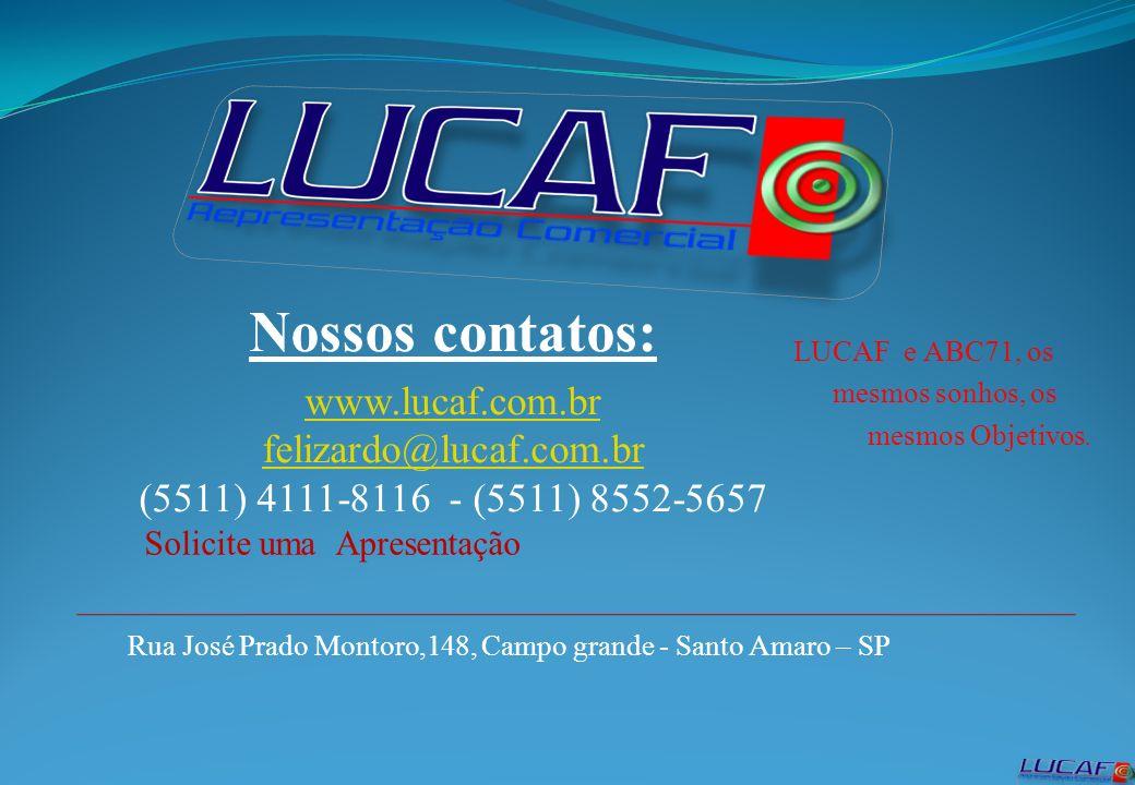 Nossos contatos: www.lucaf.com.br felizardo@lucaf.com.br (5511) 4111-8116 - (5511) 8552-5657 Rua José Prado Montoro,148, Campo grande - Santo Amaro –