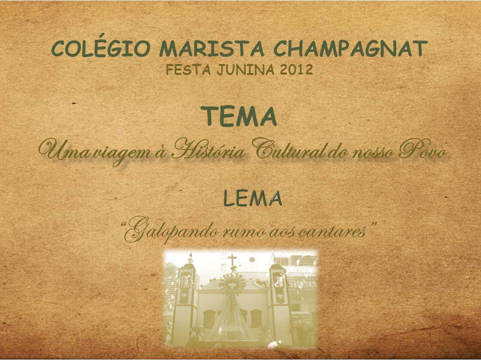 COLÉGIO MARISTA CHAMPAGNAT FESTA JUNINA 2012 TEMA Uma viagem à História Cultural do nosso Povo