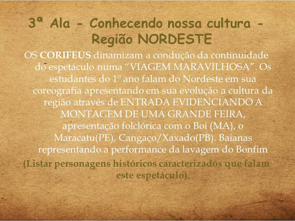 3ª Ala - Conhecendo nossa cultura - Região NORDESTE. OS CORIFEUS dinamizam a condução da continuidade do espetáculo numa VIAGEM MARAVILHOSA. Os estuda