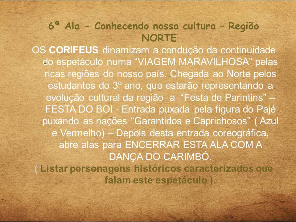 6ª Ala - Conhecendo nossa cultura – Região NORTE. OS CORIFEUS dinamizam a condução da continuidade do espetáculo numa VIAGEM MARAVILHOSA pelas ricas r