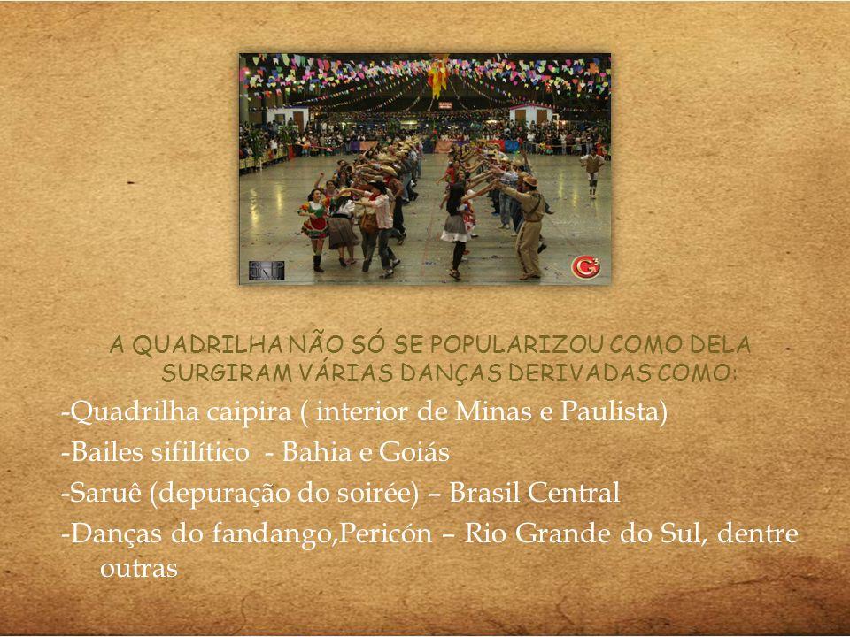 A QUADRILHA NÃO SÓ SE POPULARIZOU COMO DELA SURGIRAM VÁRIAS DANÇAS DERIVADAS COMO: -Quadrilha caipira ( interior de Minas e Paulista) -Bailes sifilíti
