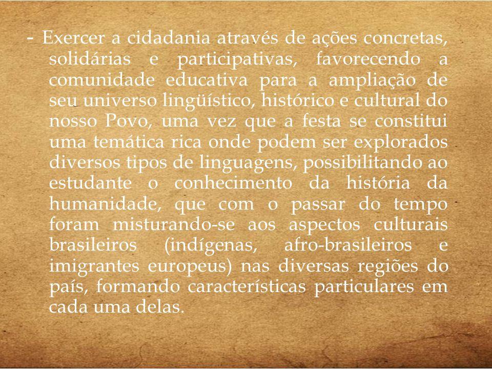 - Exercer a cidadania através de ações concretas, solidárias e participativas, favorecendo a comunidade educativa para a ampliação de seu universo lin