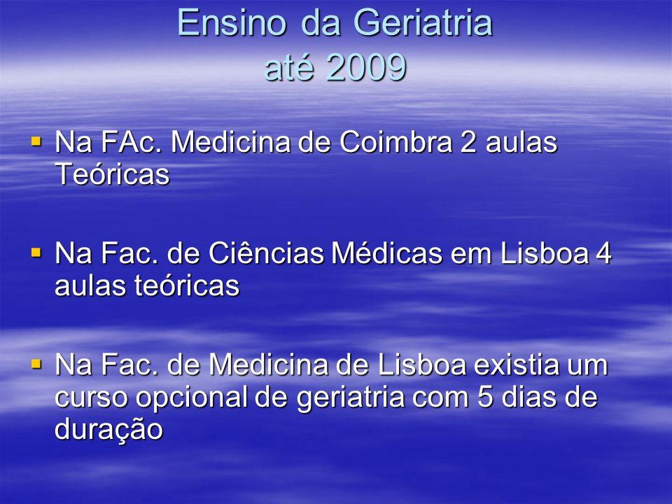 Ensino da Geriatria até 2009 Na FAc. Medicina de Coimbra 2 aulas Teóricas Na FAc.