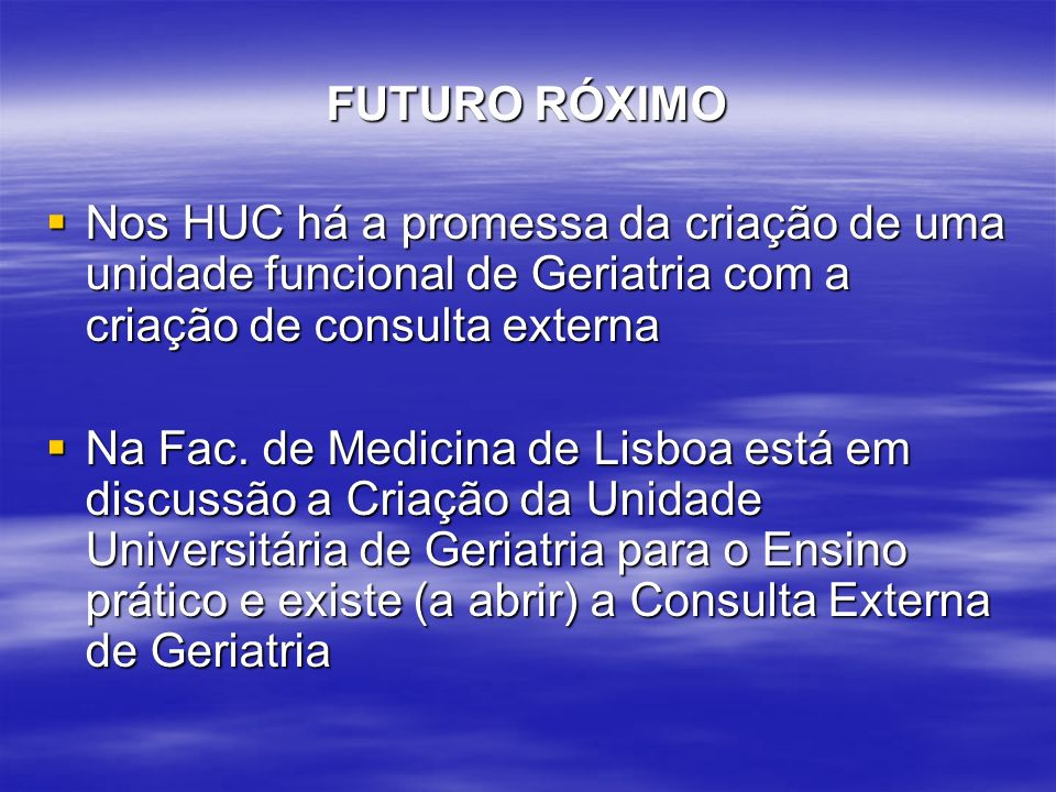 FUTURO RÓXIMO Nos HUC há a promessa da criação de uma unidade funcional de Geriatria com a criação de consulta externa Nos HUC há a promessa da criação de uma unidade funcional de Geriatria com a criação de consulta externa Na Fac.