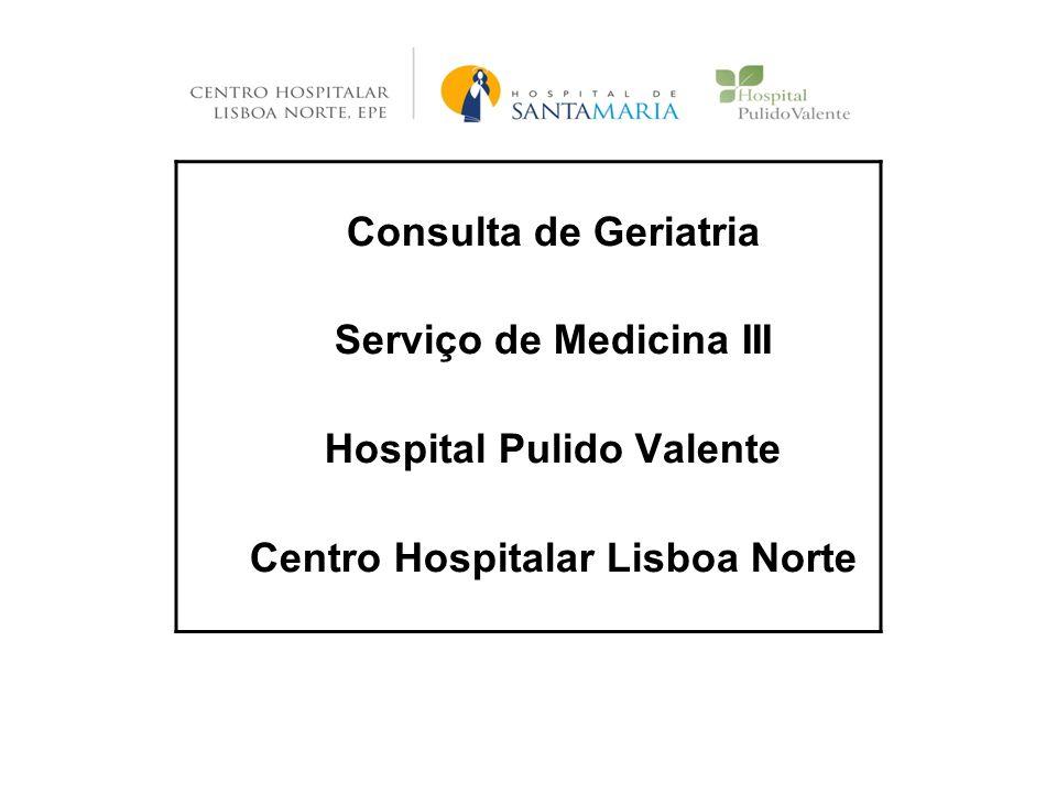 Consulta de Geriatria Serviço de Medicina III Hospital Pulido Valente Centro Hospitalar Lisboa Norte