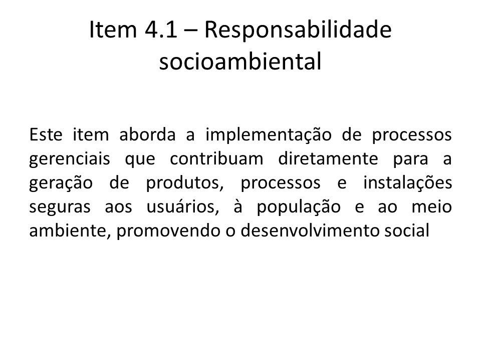 Item 4.1 – Responsabilidade socioambiental Este item aborda a implementação de processos gerenciais que contribuam diretamente para a geração de produ