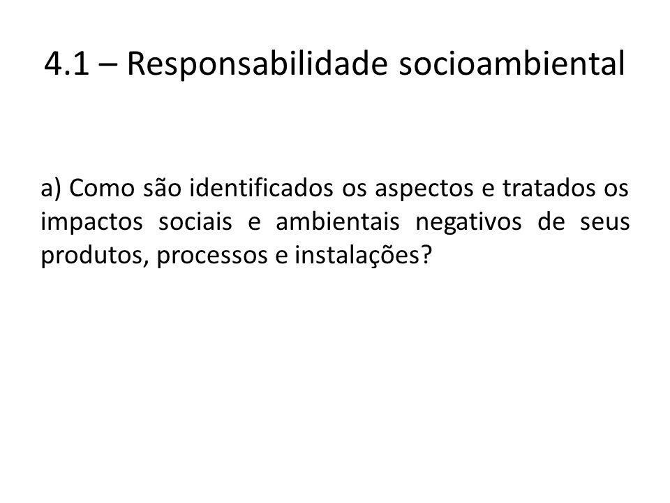 4.1 – Responsabilidade socioambiental a) Como são identificados os aspectos e tratados os impactos sociais e ambientais negativos de seus produtos, pr