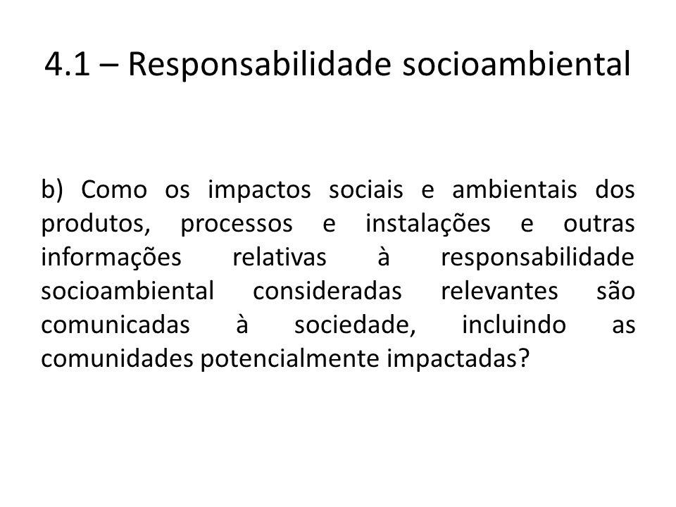 b) Como os impactos sociais e ambientais dos produtos, processos e instalações e outras informações relativas à responsabilidade socioambiental consid