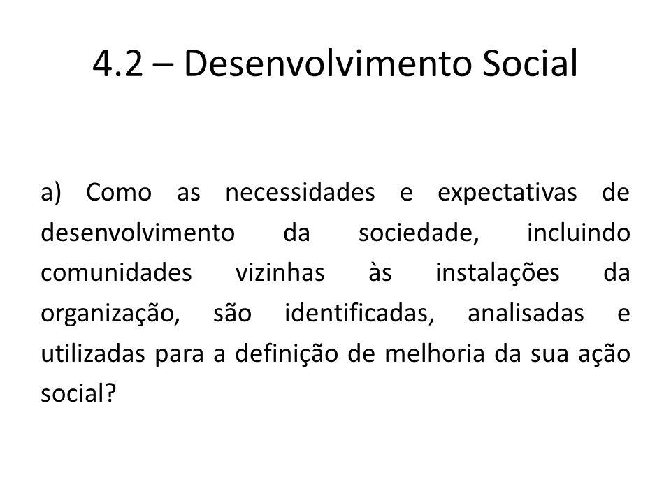 a) Como as necessidades e expectativas de desenvolvimento da sociedade, incluindo comunidades vizinhas às instalações da organização, são identificada