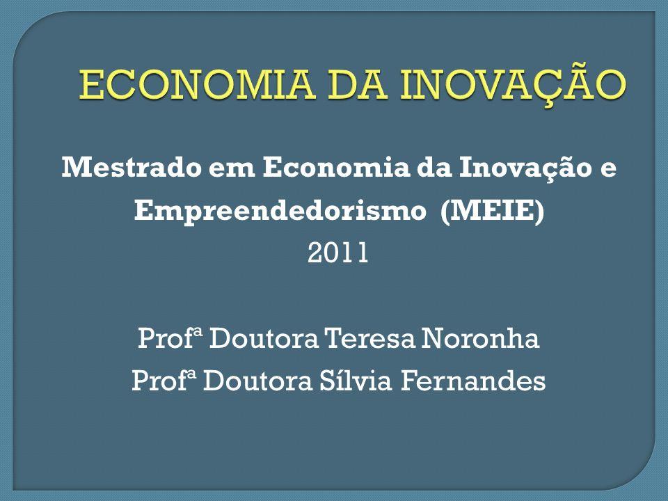 Mestrado em Economia da Inovação e Empreendedorismo (MEIE) 2011 Profª Doutora Teresa Noronha Profª Doutora Sílvia Fernandes