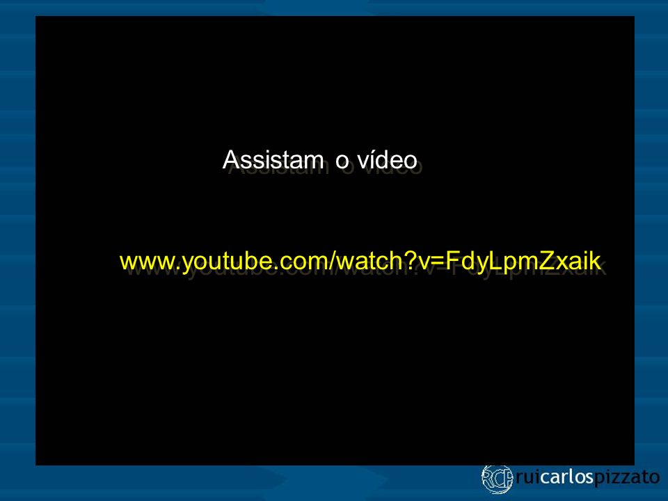 Assistam o vídeo www.youtube.com/watch?v=FdyLpmZxaik Assistam o vídeo www.youtube.com/watch?v=FdyLpmZxaik