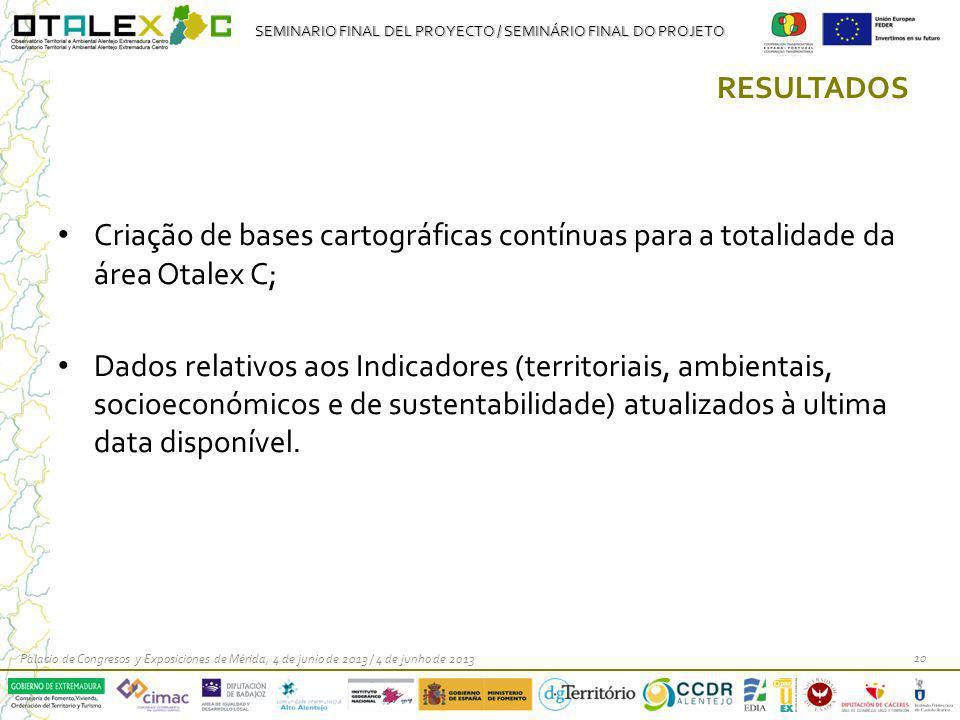 SEMINARIO FINAL DEL PROYECTO / SEMINÁRIO FINAL DO PROJETO RESULTADOS Criação de bases cartográficas contínuas para a totalidade da área Otalex C; Dado
