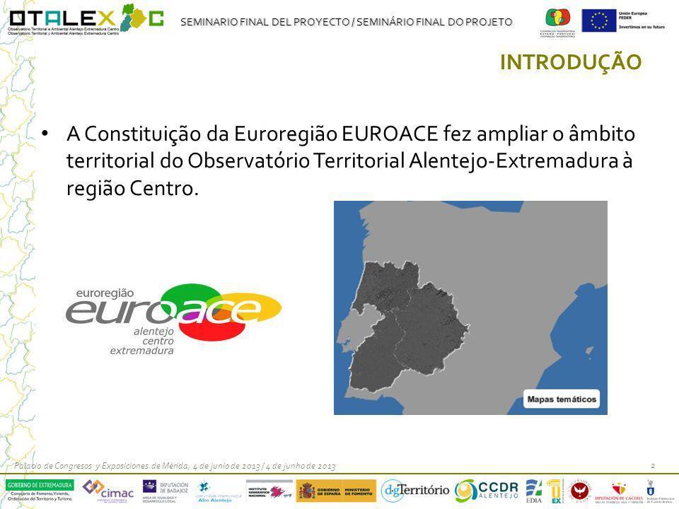 SEMINARIO FINAL DEL PROYECTO / SEMINÁRIO FINAL DO PROJETO INTRODUÇÃO A Constituição da Euroregião EUROACE fez ampliar o âmbito territorial do Observat