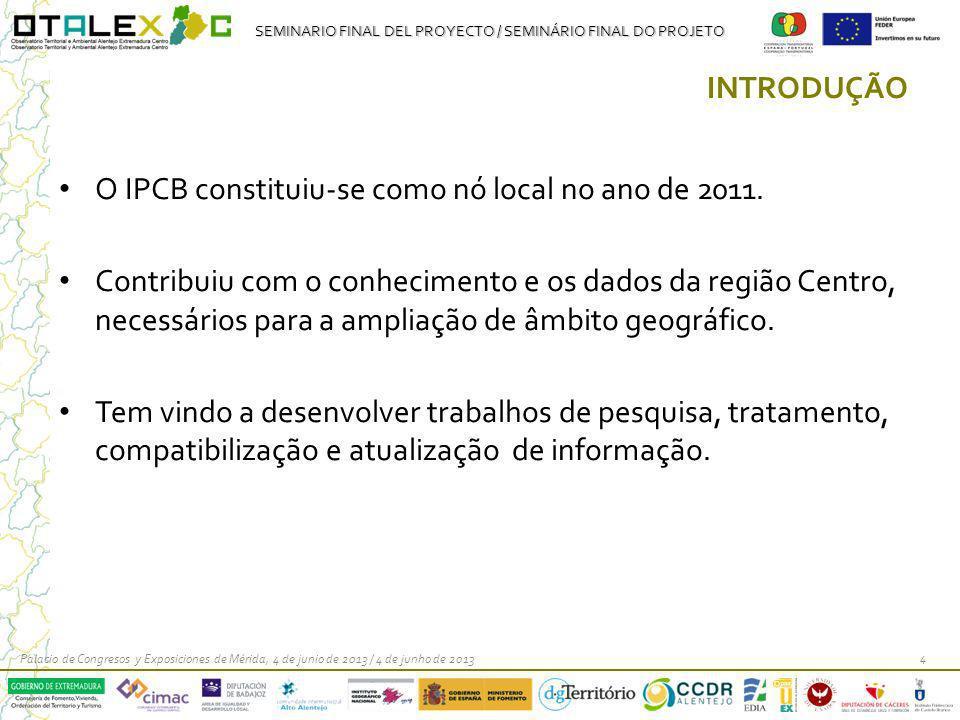 SEMINARIO FINAL DEL PROYECTO / SEMINÁRIO FINAL DO PROJETO INTRODUÇÃO O IPCB constituiu-se como nó local no ano de 2011. Contribuiu com o conhecimento