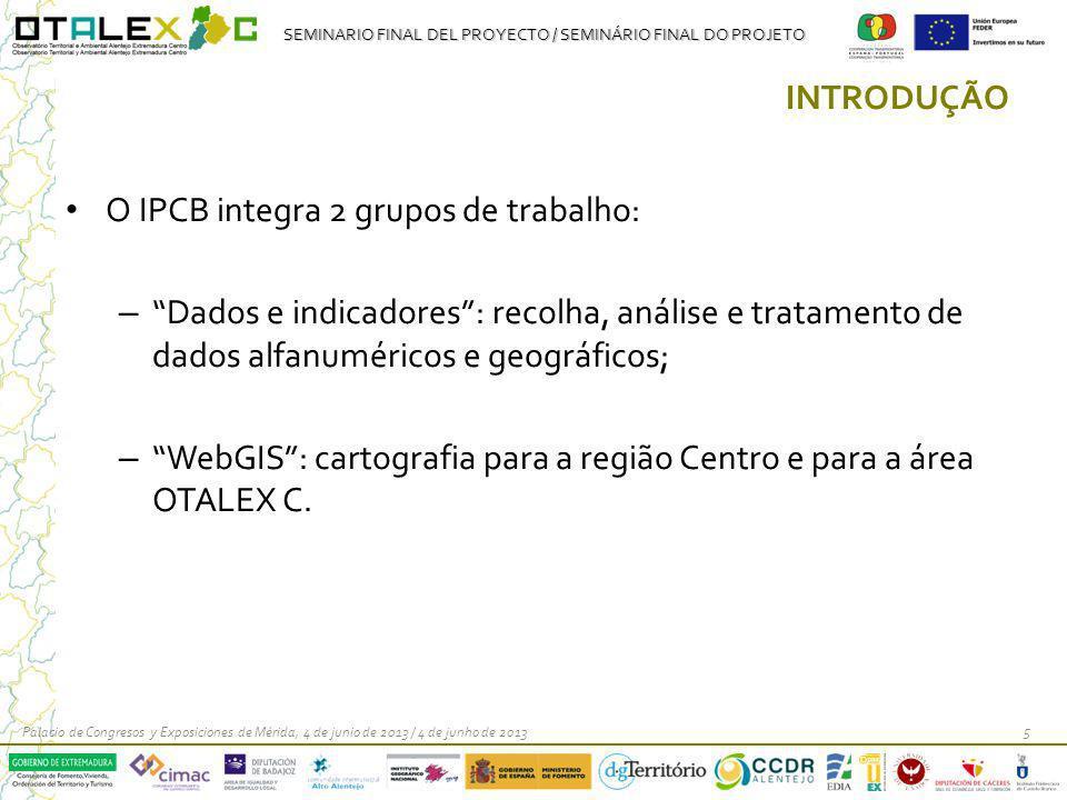 SEMINARIO FINAL DEL PROYECTO / SEMINÁRIO FINAL DO PROJETO INTRODUÇÃO O IPCB integra 2 grupos de trabalho: – Dados e indicadores: recolha, análise e tr
