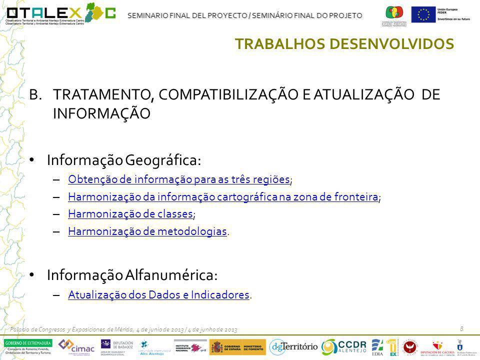 SEMINARIO FINAL DEL PROYECTO / SEMINÁRIO FINAL DO PROJETO TRABALHOS DESENVOLVIDOS B.TRATAMENTO, COMPATIBILIZAÇÃO E ATUALIZAÇÃO DE INFORMAÇÃO Informaçã