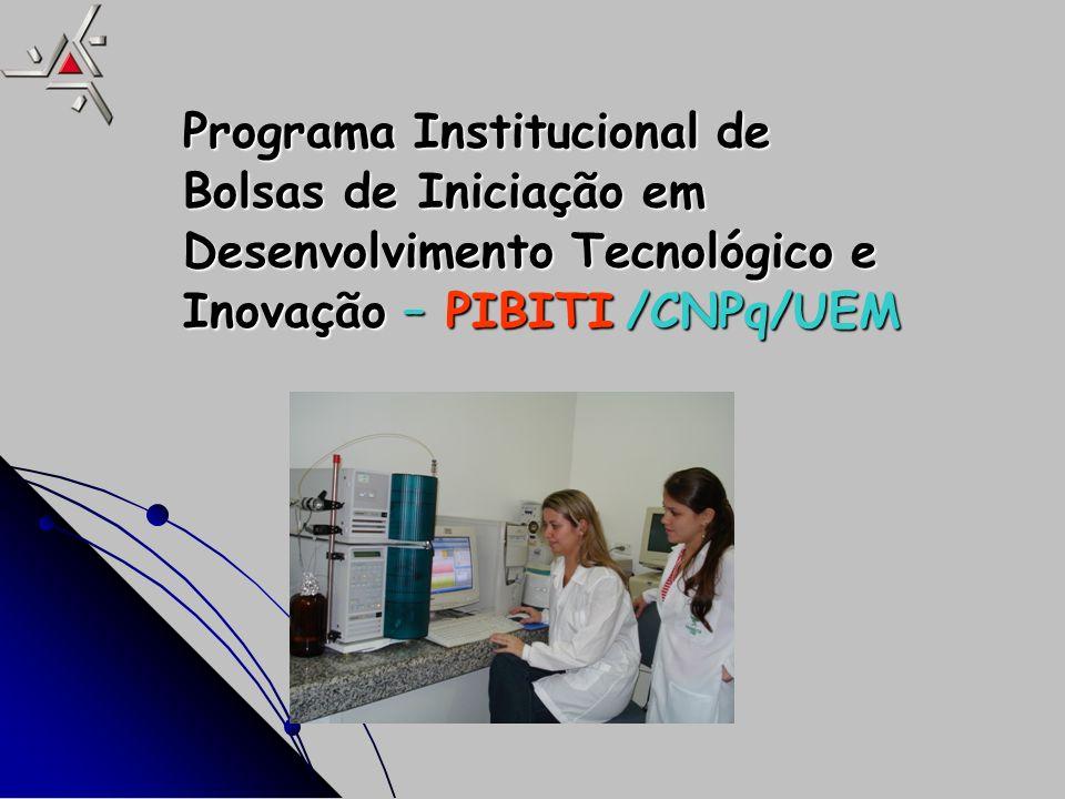 Programa Institucional de Bolsas de Iniciação em Desenvolvimento Tecnológico e Inovação – PIBITI /CNPq/UEM