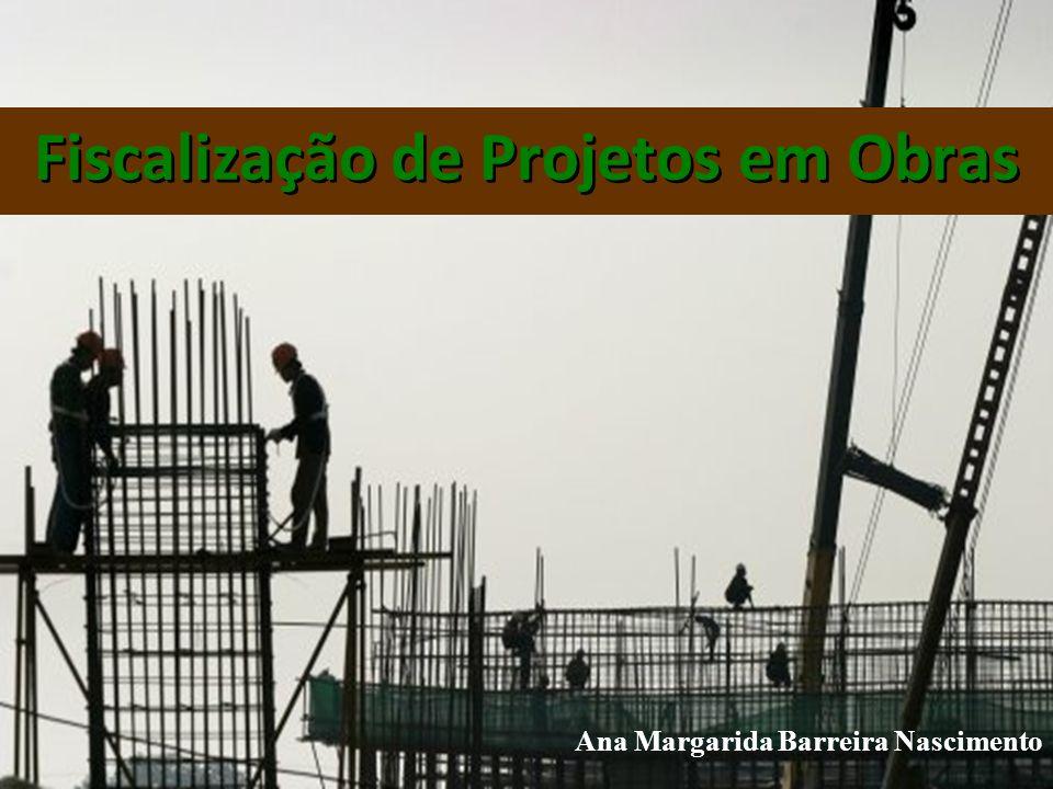 Fiscalização de Projetos em Obras Ana Margarida Barreira Nascimento