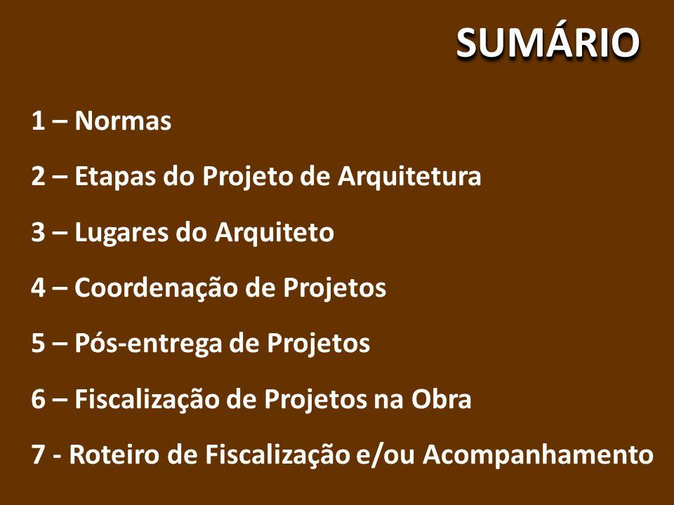 SUMÁRIOSUMÁRIO 1 – Normas 2 – Etapas do Projeto de Arquitetura 3 – Lugares do Arquiteto 4 – Coordenação de Projetos 5 – Pós-entrega de Projetos 6 – Fi