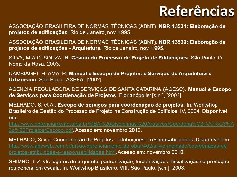 Referências ASSOCIAÇÃO BRASILEIRA DE NORMAS TÉCNICAS (ABNT). NBR 13531: Elaboração de projetos de edificações. Rio de Janeiro, nov. 1995. ASSOCIAÇÃO B