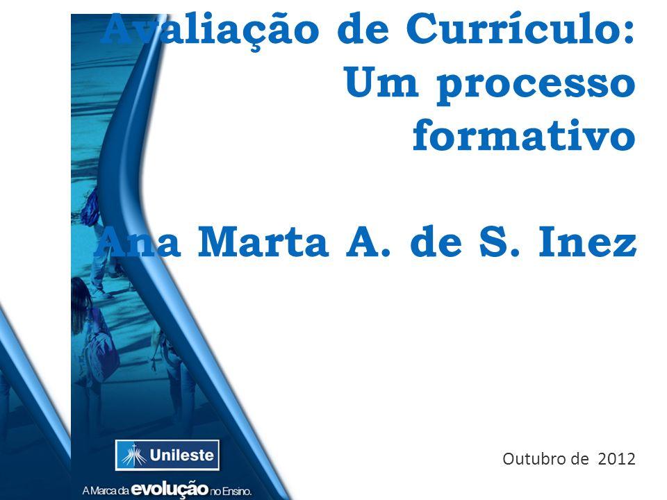 Avaliação de Currículo: Um processo formativo Ana Marta A. de S. Inez Outubro de 2012