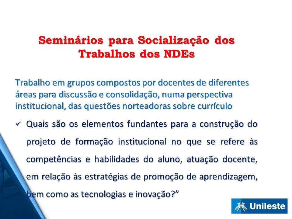 Seminários para Socialização dos Trabalhos dos NDEs Trabalho em grupos compostos por docentes de diferentes áreas para discussão e consolidação, numa