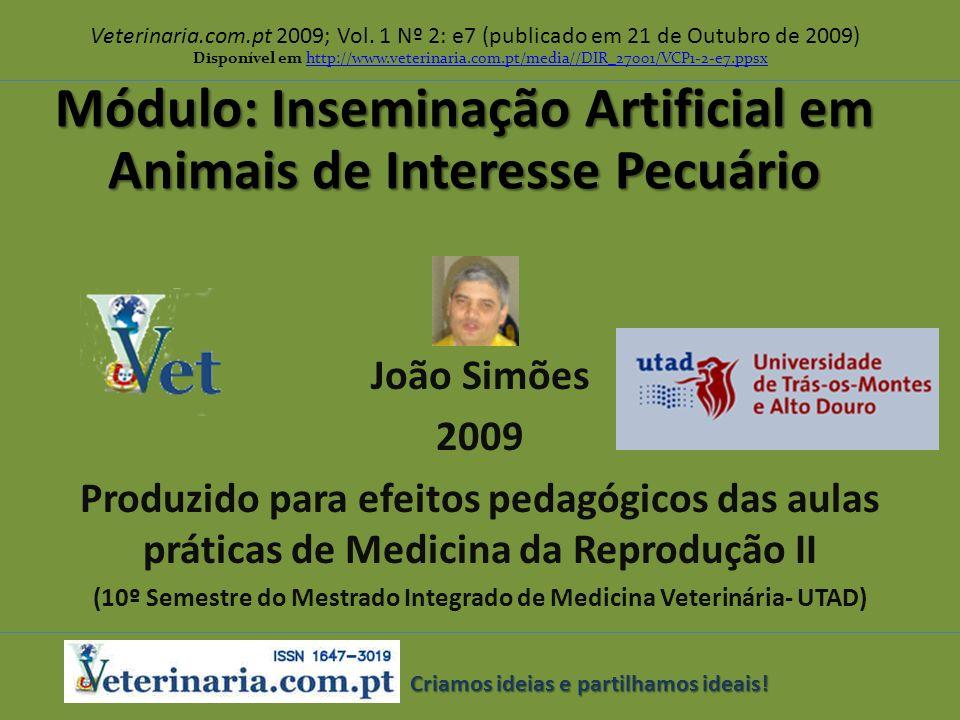 Módulo: Inseminação Artificial em Animais de Interesse Pecuário Veterinaria.com.pt 2009; Vol. 1 Nº 2: e7 (publicado em 21 de Outubro de 2009) João Sim