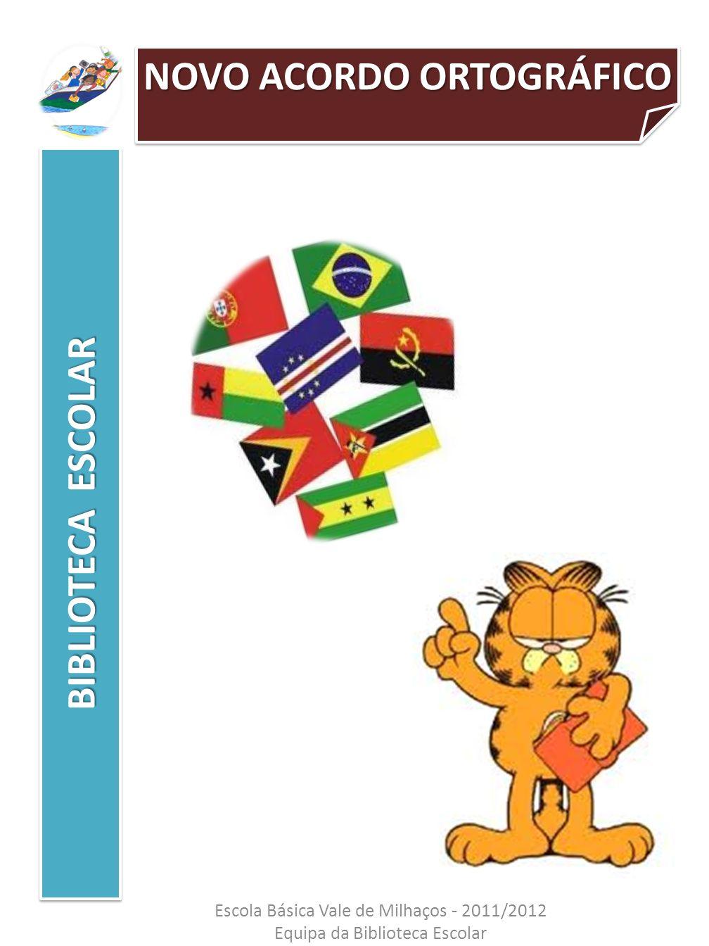 NOVO ACORDO ORTOGRÁFICO BIBLIOTECA ESCOLAR Escola Básica Vale de Milhaços - 2011/2012 Equipa da Biblioteca Escolar